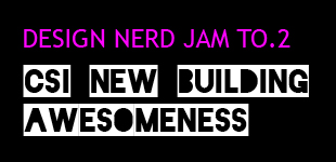 Nerd Jam TO.2 - CSI New Building Awesomeness